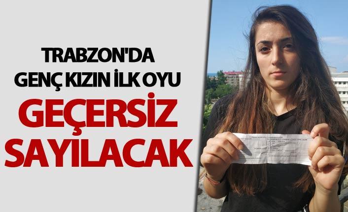 Trabzon'da genç kızın ilk oyu geçersiz sayılacak