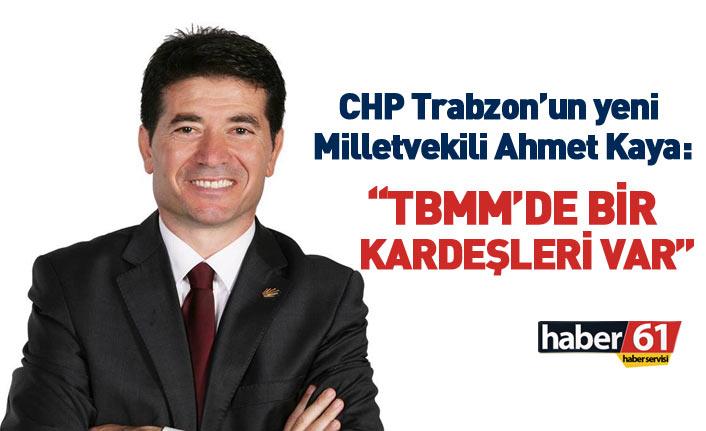 Trabzon'da CHP'den milletvekili seçilen Ahmet Kaya'dan ilk sözler