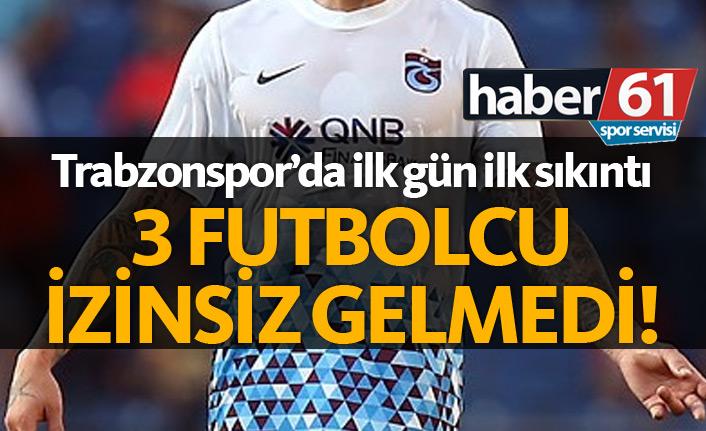 Trabzonspor'da 3 futbolcu izinsiz olarak idmana gelmedi!