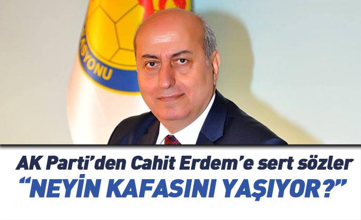 """AK Partili isimden Cahit Erdem'e sert sözler: """"Neyin kafasını yaşıyor?"""""""