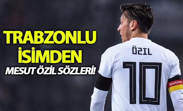 Trabzonlu isimden Mesut Özil açıklaması!