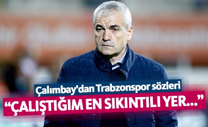 Çalımbay: Çalıştığım en sıkıntılı yer Trabzon'du
