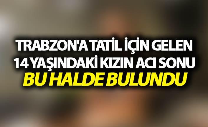 Trabzon'a tatil için gelen 14 yaşındaki kızın acı sonu