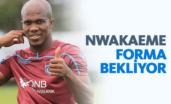 Nwakaeme sırasını bekliyor