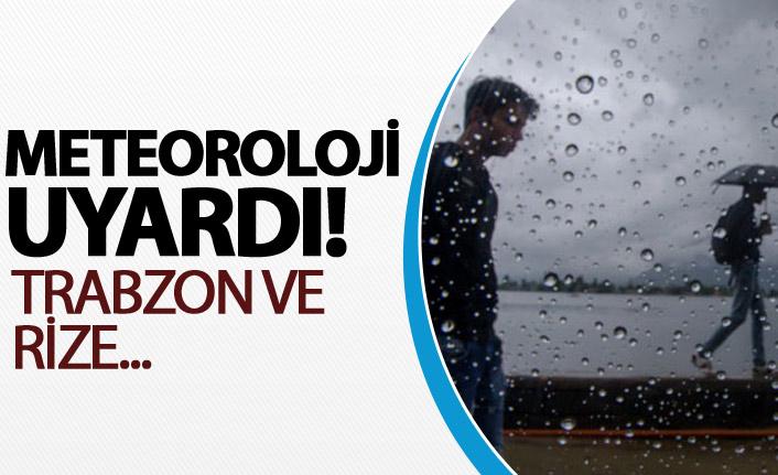 Meteoroloji uyardı! Trabzon ve Rize...