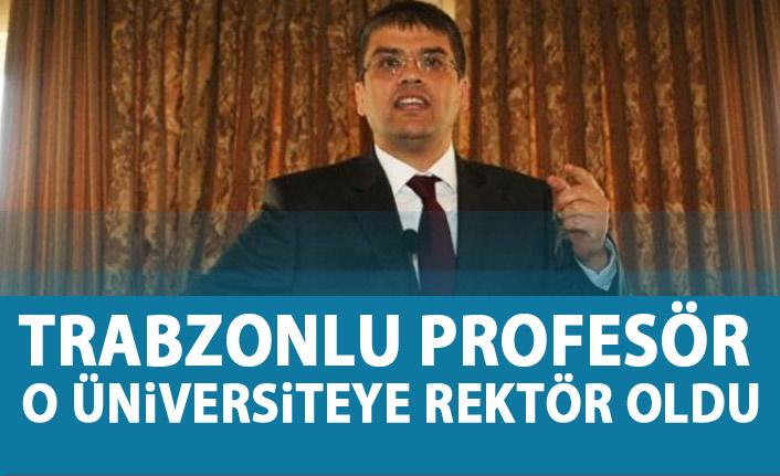 Trabzonlu Profesör o üniversiteye rektör oldu