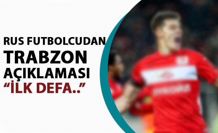 Rus futbolcudan Trabzon açıklaması