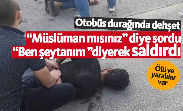 """Şok olay! """"Müslüman mısınız?"""" diye sorup saldırdı 2 ölü!"""