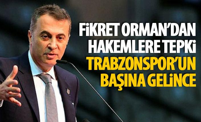 Fikret Orman'dan hakemlere tepki : Trabzonspor'un başına gelince