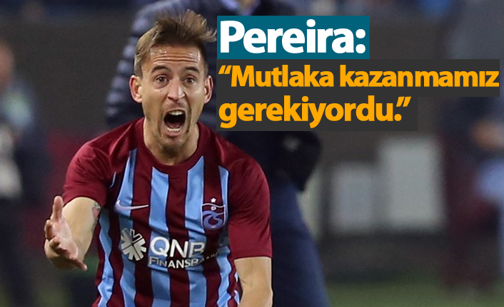 """Pereira: """"Mutlaka kazanmamız gerekiyordu."""""""