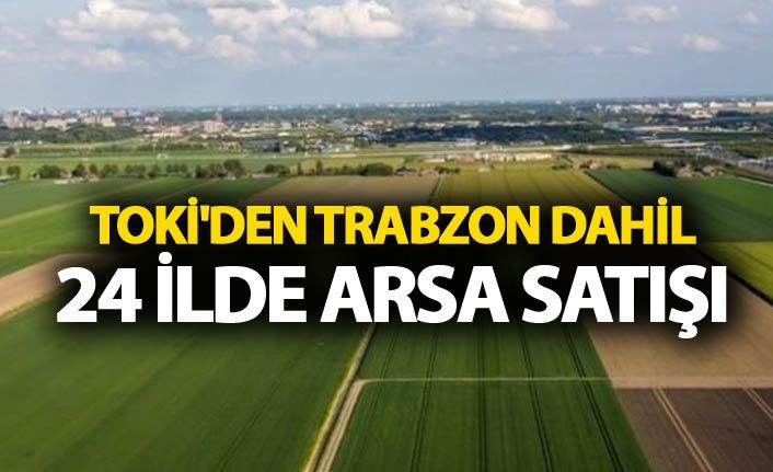 TOKİ'den Trabzon dahil 24 ilde arsa satışı