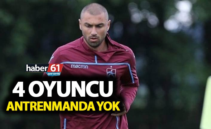 Trabzonspor'da 4 oyuncu antrenmanda yok