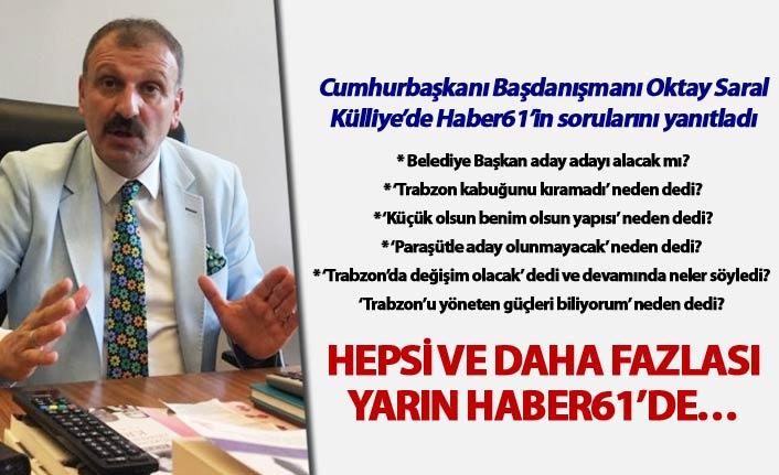 Cumhurbaşkanı Başdanışmanı Oktay Saral Külliye'de Haber61'in sorularını yanıtladı