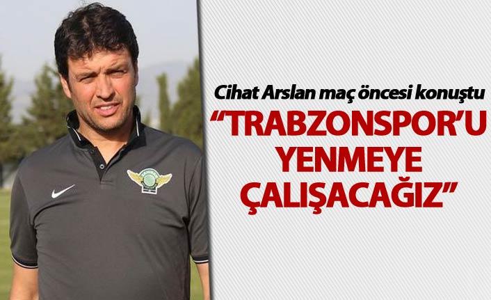 """Cihat Arslan: """"Trabzonspor'u yenmeye çalışacağız"""""""