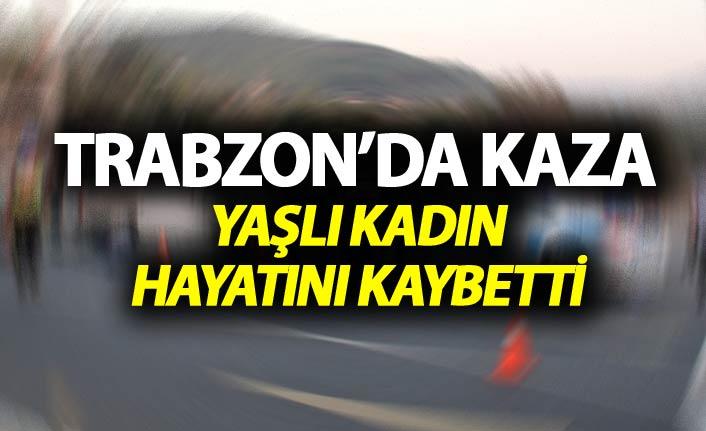 Trabzon'da kaza: 1 kadın hayatını kaybetti