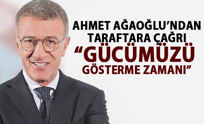 Ahmet Ağaoğlu'ndan taraftara mesaj : Gücümüzü gösterme zamanı!