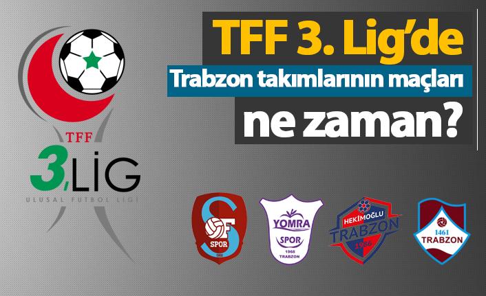 TFF 3. Lig'de Trabzon takımlarının maçları ne zaman?