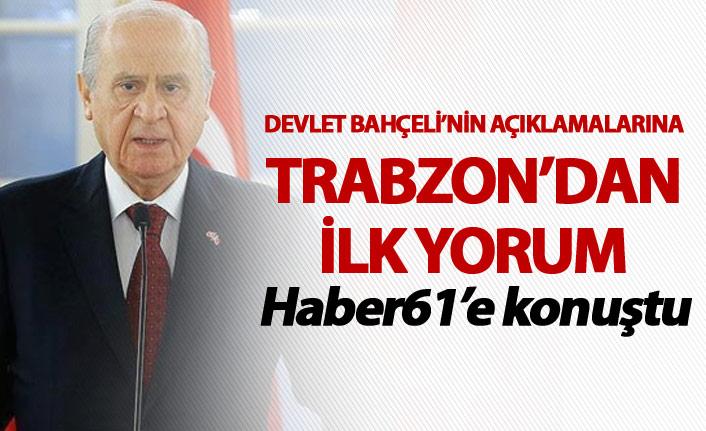 Devlet Bahçeli'nin açıklamalarına Trabzon'dan ilk yorum