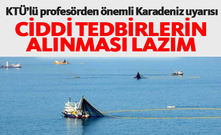 KTÜ'lü Profesörden önemli Karadeniz uyarısı