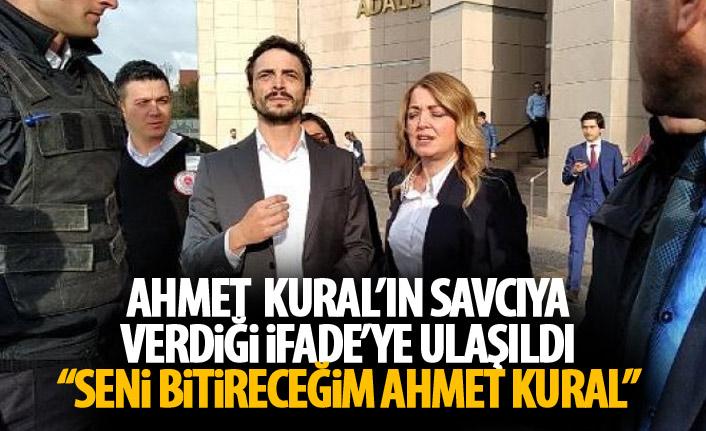 Ahmet Kural'ın savcıya verdiği ifadesine ulaşıldı