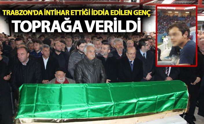 Trabzon'da intihar ettiği iddia edilen genç toprağa verildi