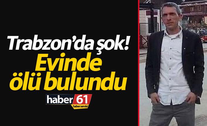 Trabzon'da milli eğitim personeli evinde ölü bulundu