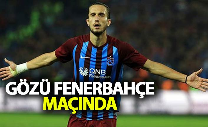 Yusuf Yazıcı'nın gözü Fenerbahçe maçında