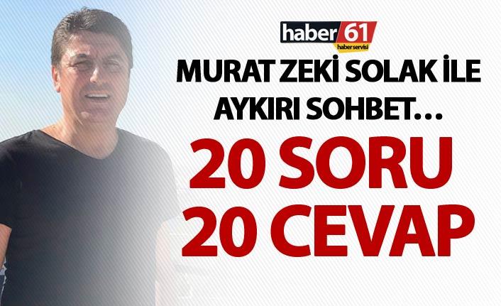 Murat Zeki Solak ile aykırı sohbet… - 20 soru, 20 cevap
