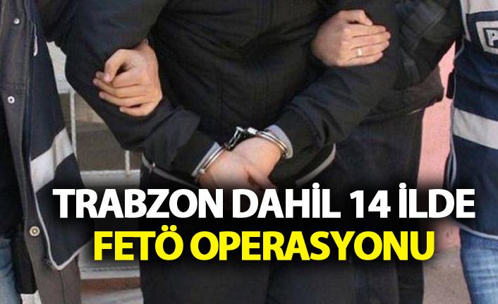 Trabzon dahil 14 ilde FETÖ operasyonu