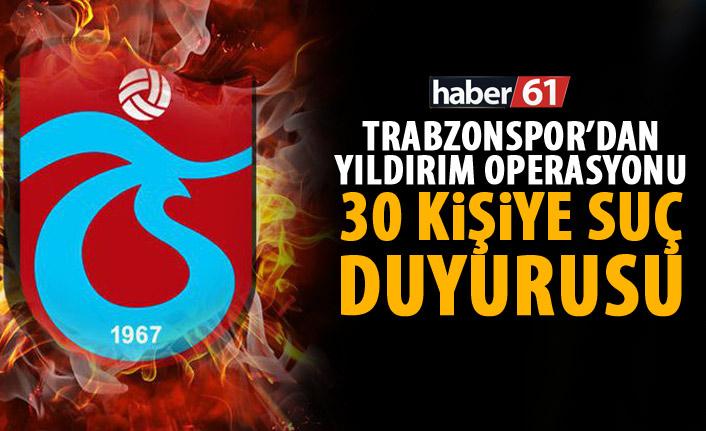 Trabzonspor'dan yıldırım operasyonu! 30 kişiye suç duyurusu!