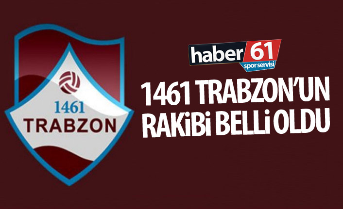 1461 Trabzon'un rakibi belli oldu