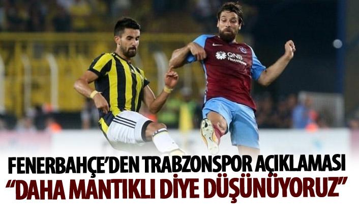 Fenerbahçe'den Trabzonspor açıklaması: Daha mantıklı olduğunu düşünüyoruz
