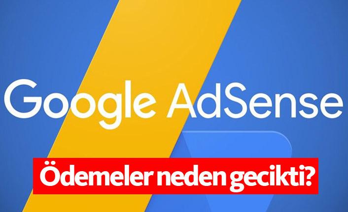 Google Adsense ödemeleri neden gecikti?