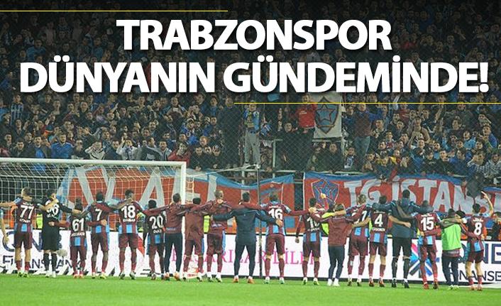 Trabzonspor Dünyanın gündeminde!