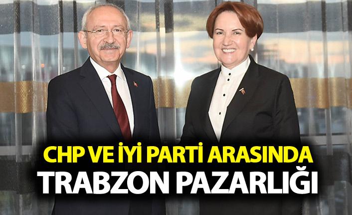CHP ve İYİ Parti arasında Trabzon pazarlığı
