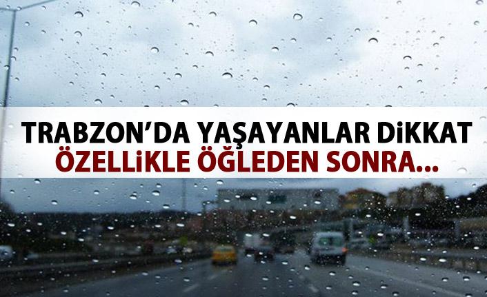 Trabzon'da yaşayanlar dikkat! Özellikle öğleden sonra...