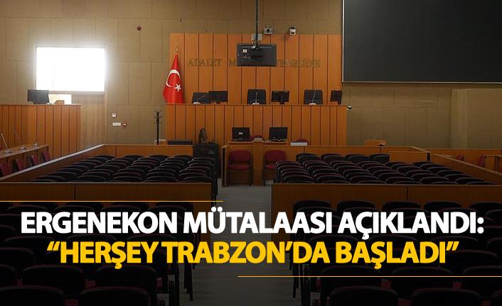"""Ergenekon mütalaası açıklandı: """"Herşey Trabzon'da başladı"""""""