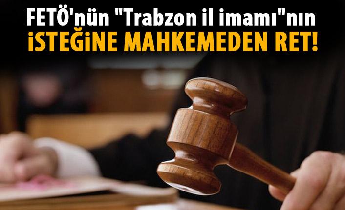 """FETÖ'nün """"Trabzonil imamı""""nın yargılanması"""