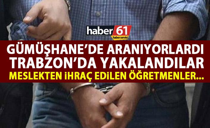 Gümüşhane'de aranıyorlardı Trabzon'da yakalandı