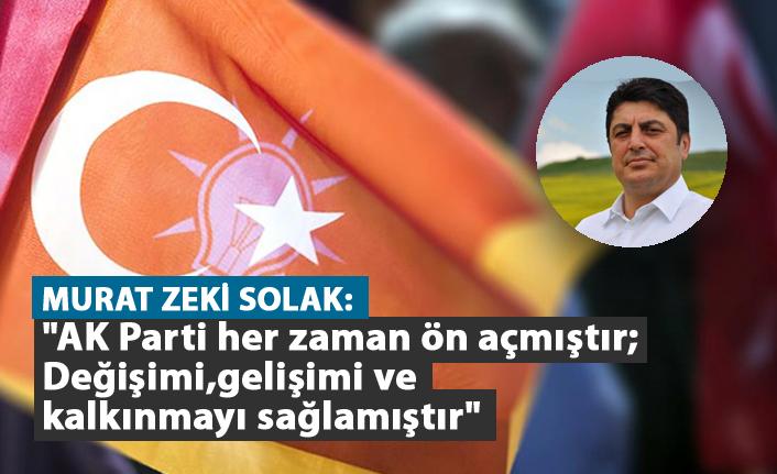 """Solak: """"AK Parti her zaman ön açmıştır değişimi, gelişimi ve kalkınmayı sağlamıştır"""""""