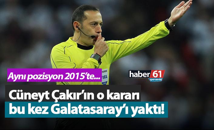 Cüneyt Çakır'ın o kararı bu kez Galatasaray'ı yaktı!