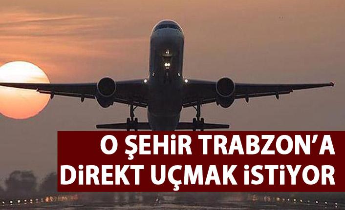 O şehir Trabzon'a direkt uçmak istiyor!