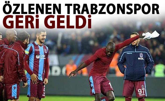 Özlenen Trabzonspor geri geldi!