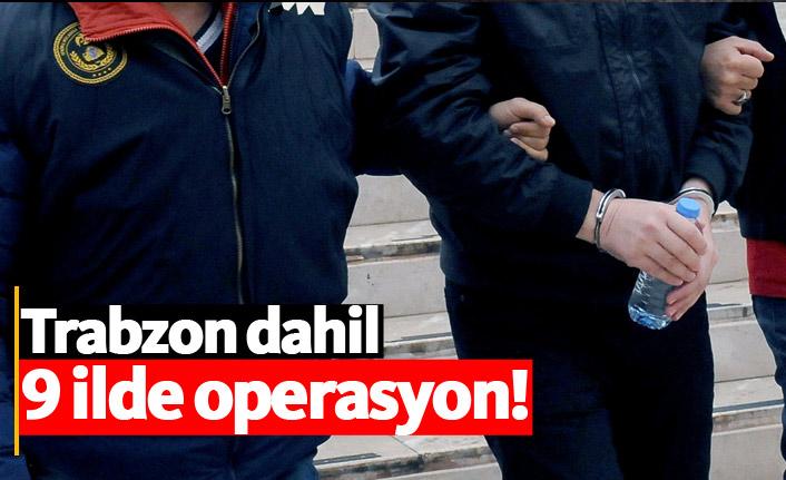 Trabzon dahil 9 ilde FETÖ operasyonu