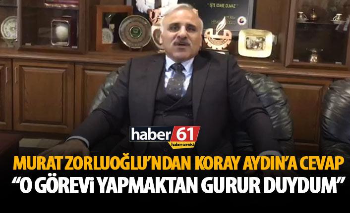 Zorluoğlu, Koray Aydın sorusuna böyle cevap verdi