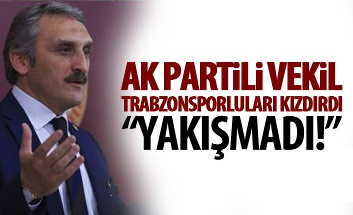 AK Partili vekil Trabzonsporluları kızdırdı