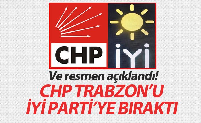 Ve resmen açıklandı! CHP Trabzon'u İyi Parti'ye bıraktı