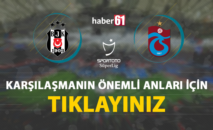 Beşiktaş - Trabzonspor | Karşılaşmanın detayları