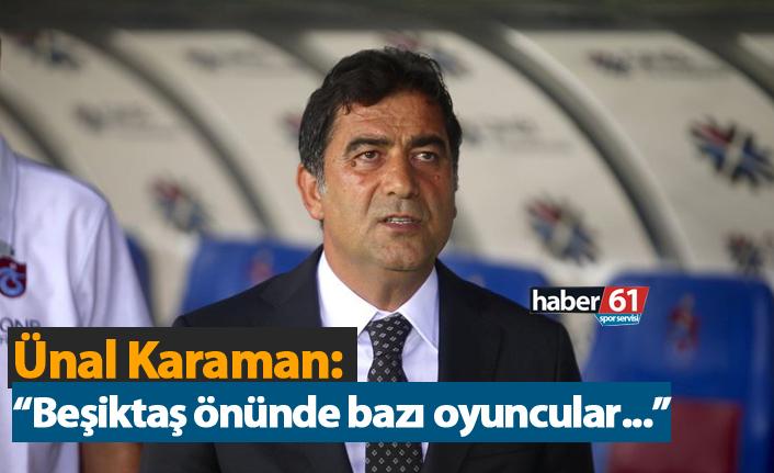 """Ünal Karaman: """"Beşiktaş önünde bazı oyuncular..."""""""