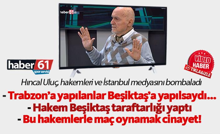 Hıncal Uluç: Trabzonspor'a yapılan ya Beşiktaş'a yapılsaydı...
